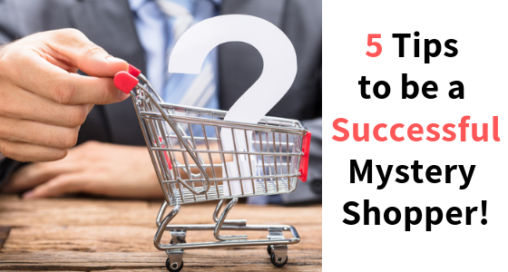 5 Tips on how to be a successful mystery shopper